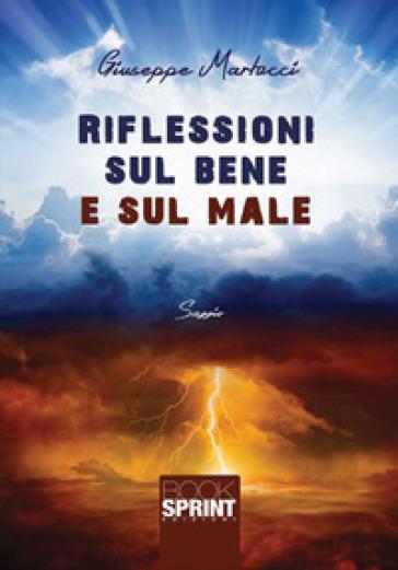 Riflessioni sul bene e sul male - Giuseppe Martucci  
