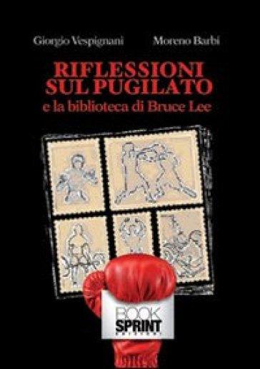 Riflessioni sul pugilato e la biblioteca di Bruce Lee - Moreno Barbi |