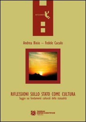 Riflessioni sullo stato come cultura. Saggi sui fondamenti culturali ddella statualità - Fedele Cuculo  