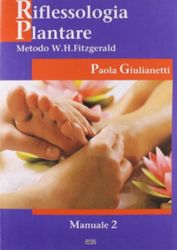Riflessologia plantare 2. Metodo W. H. Fitzgerald - Paola Giulianetti |