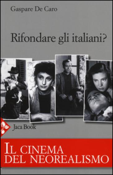 Rifondare gli italiani? Il cinema del neorealismo - Gaspare De Caro | Jonathanterrington.com