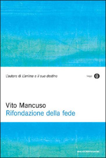 Rifondazione della fede - Vito Mancuso | Rochesterscifianimecon.com