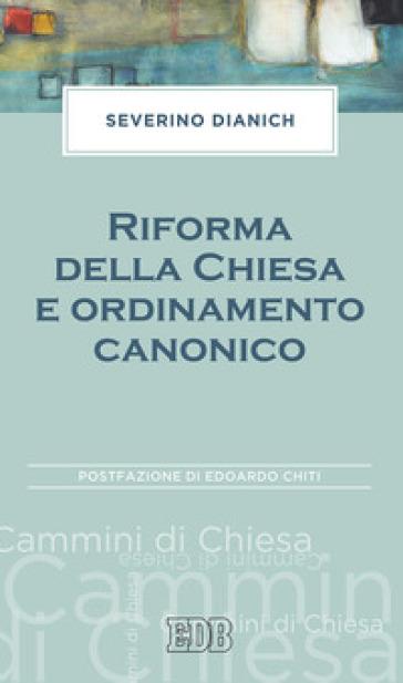 Riforma della Chiesa e ordinamento canonico - Severino Dianich | Rochesterscifianimecon.com