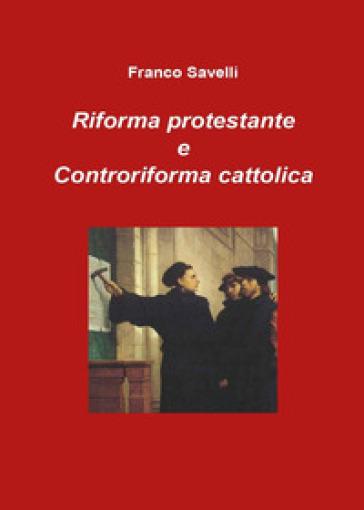 Riforma protestante e controriforma cattolica - Franco Savelli |