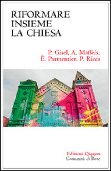 Riformare insieme la Chiesa - Pierre Gisel | Rochesterscifianimecon.com