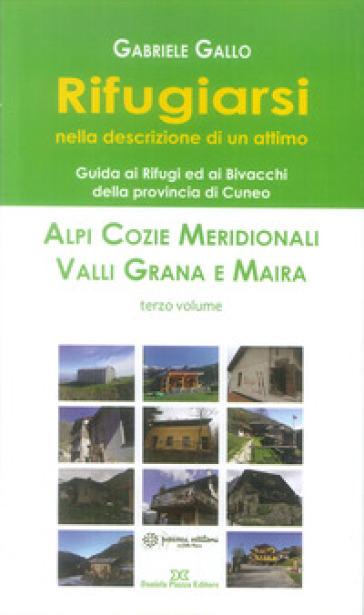 Rifugiarsi. 3: Alpi Cozie Meridionali, Valli Grana e Maira - Gabriele Gallo |