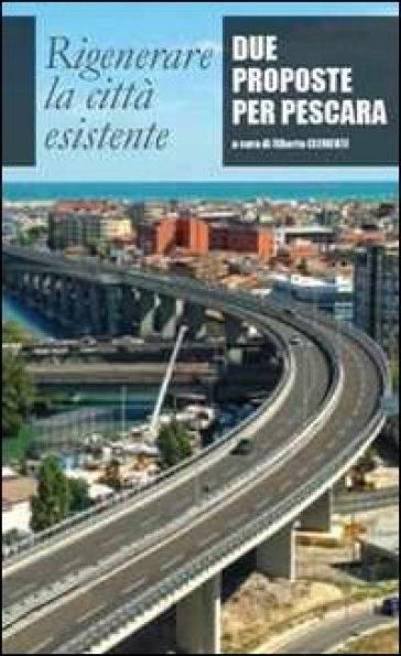 Rigenerare la città esistente. Due proposte per Pescara - A. Clementi   Thecosgala.com