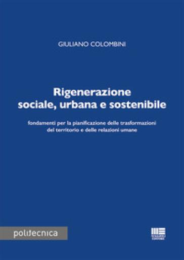Rigenerazione sociale, urbana e sostenibile - Giuliano Colombini |