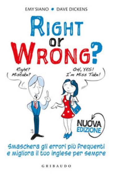 Right or wrong? Smaschera gli errori più frequenti e migliora il tuo inglese per sempre - Dave Dickens | Rochesterscifianimecon.com