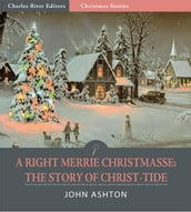 A Righte Merrie Christmasse: The Story of Christ-Tide (Illustrated Edition)