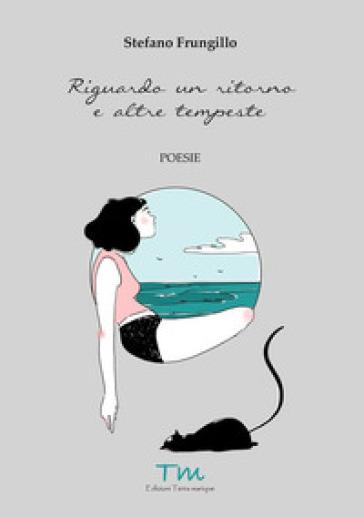 Riguardo un ritorno e altre tempeste - Stefano Frungillo | Kritjur.org