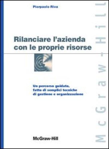 Rilanciare l'azienda con le proprie risorse - Pierpaolo Riva pdf epub
