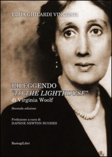 Rileggendo «To the lighthouse» di Virginia Woolf - Edda Ghilardi Vincenti |