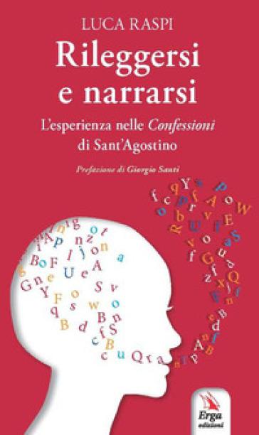 Rileggersi e narrarsi. L'esperienza nelle confessioni di Sant'Agostino - Luca Raspi |