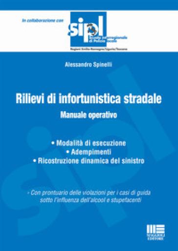 Rilievi di infortunistica stradale. Manuale operativo - Alessandro Spinelli | Thecosgala.com