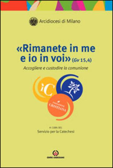 «Rimanete in me e io in voi» (Gv 15, 4). Accogliere e custodire la comunione - Arcidiocesi di Milano  