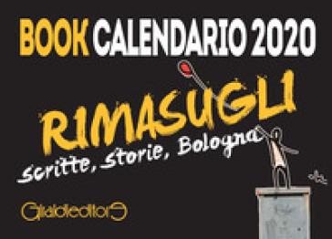 Rimasugli. Bologna sboccia sui muri. Book calendario 2020