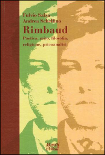 Rimbaud. Poetica, mito, filosofia, religione, psicoanalisi