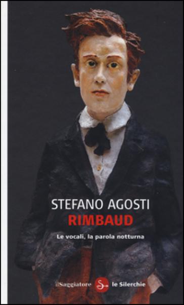Rimbaud. Le vocali, la parola notturna - Stefano Agosti | Thecosgala.com