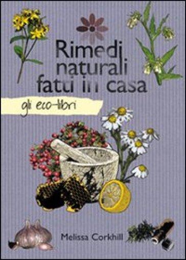 Rimedi naturali fatti in casa melissa corkhill libro - Detersivi naturali fatti in casa ...