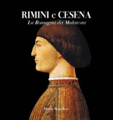 Rimini e Cesena. La Romagna dei Malatesta. Ediz. illustrata - Antonio Paolucci |