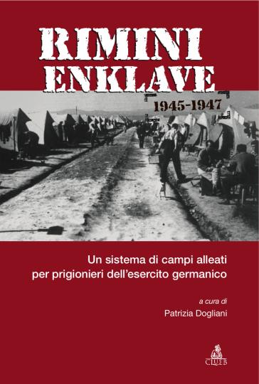 Rimini Enklave 1945-1947. Un sistema di campi alleati per prigionieri dell'esercito germanico - P. Dogliani pdf epub