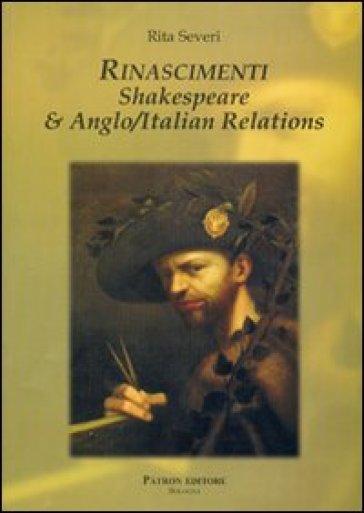 Rinascimenti. Shakespeare e anglo/italian relations. Ediz. italiana - Rita Severi  