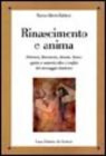 Rinascimento e anima. Petrarca, Boccaccio, Ariosto, Tasso: spirito e materia oltre i confini del messaggio dantesco - Marino Alberto Balducci |