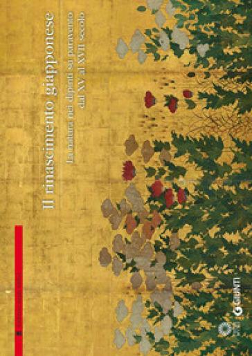 Il Rinascimento giapponese. La natura nei dipinti su paravento dal XV al XVII secolo - R. Menegazzo  