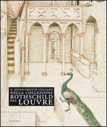 Il Rinascimento italiano nella collezione Rothschild del Louvre. Catalogo della mostra (Firenze, 27 maggio-14 settembre 2009) - P. Torres | Rochesterscifianimecon.com