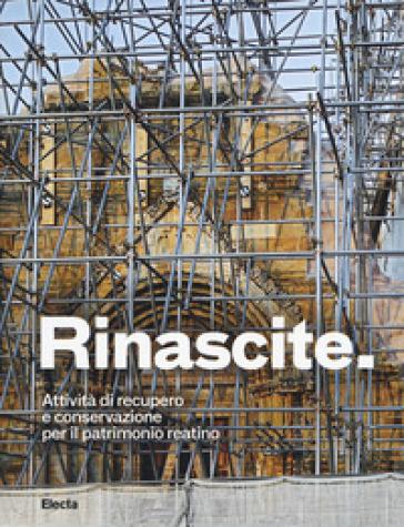 Rinascite. Attività di recupero e conservazione per il patrimonio reatino. Ediz. illustrata