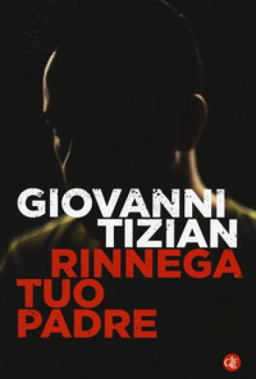 Rinnega tuo padre - Giovanni Tizian |