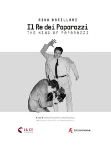 Rino Barillari. Il re dei paparazzi. Ediz. italiana e inglese - G. Scarchilli |