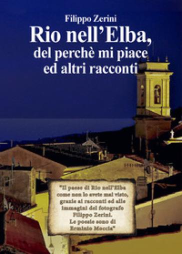 Rio nell'Elba, del perché mi piace ed altri racconti - Filippo Zerini |