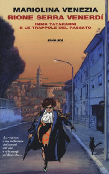 Rione Serra Venerdi. Imma Tataranni e le trappole del passato - Mariolina Venezia |