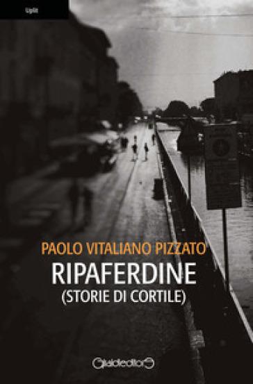 Ripaferdine (storie di cortile) - Paolo Vitaliano Pizzato  