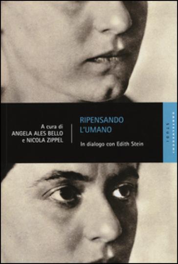 Ripensando l'umano. In dialogo con Edith Stein - Angela Ales Bello | Rochesterscifianimecon.com
