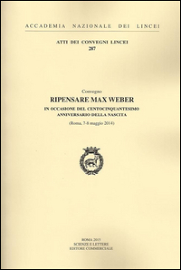 Ripensare Max Weber in occasione del centocinquantesimo anniversario della nascita (Roma, 7-8 maggio 2014) -  pdf epub