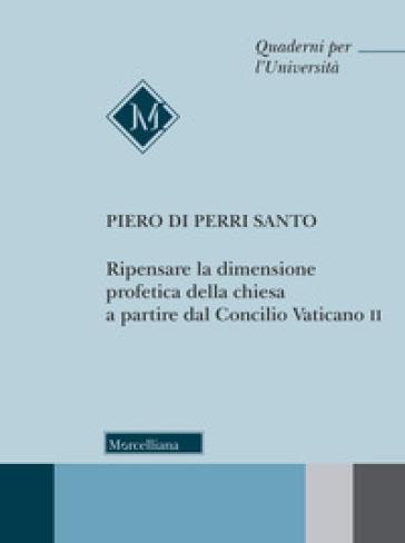 Ripensare la dimensione profetica della Chiesa a partire dal Concilio Vaticano II - Piero Di Perri Santo |
