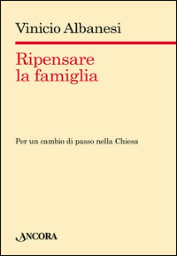 Ripensare la famiglia - Vinicio Albanesi | Rochesterscifianimecon.com