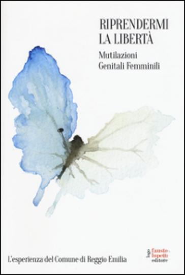 Riprendermi la libertà. Mutilazioni genitali femminili - Comune di Reggio Emilia |