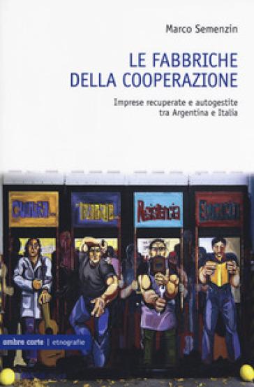 Riprendiamoci il lavoro. Imprese recuperate e autogestite tra Argentina e Italia - Marco Semenzin |