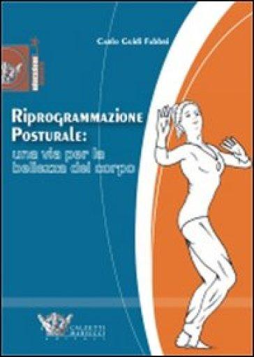 Riprogrammazione posturale: una via per la bellezza del corpo - Carlo Guidi Fabbri |