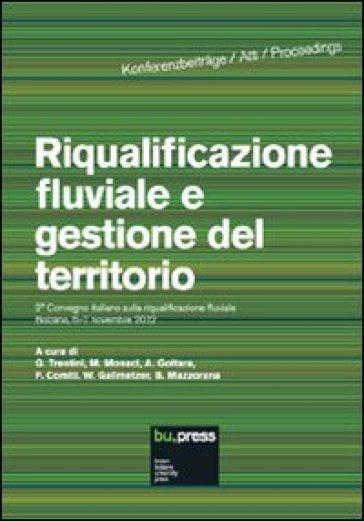 Riqualificazione fluviale e gestione del territorio. Atti del 2º Convegno italiano sulla riqualificazione fluviale (Bolzano, 6-7 novembre 2012) - G. Trentini |