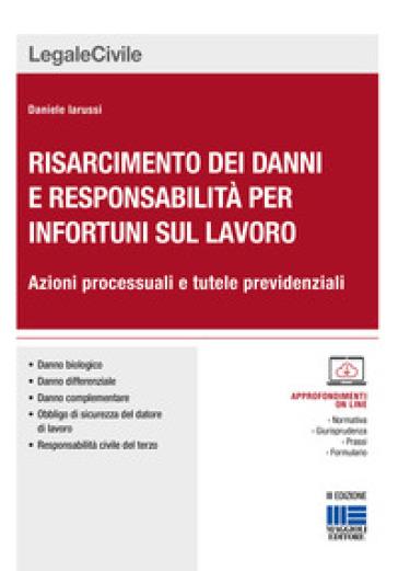Risarcimento dei danni per gli infortuni sul lavoro. Le azioni processuali. Con CD-ROM - Daniele Iarussi |