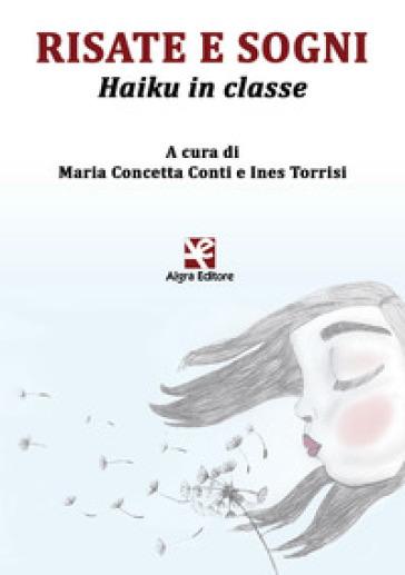 Risate e sogni. Haiku in classe. Ediz. italiana e inglese - M. C. Conti  
