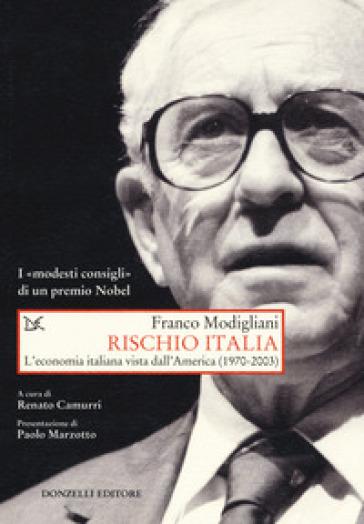 Rischio Italia. L'economia italiana vista dall'America (1970-2003) - Franco Modigliani |