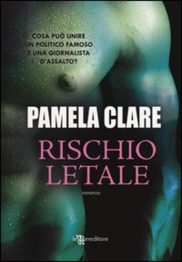 Rischio letale - Pamela Clare | Thecosgala.com