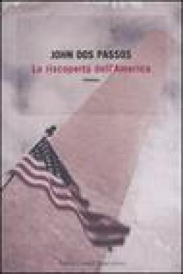 Riscoperta dell'America (La) - John Dos Passos |