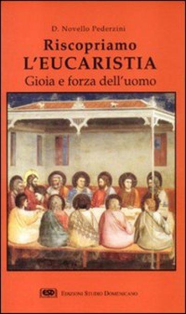 Riscopriamo l'eucaristia. Gioia e forza dell'uomo - Novello Pederzini   Ericsfund.org